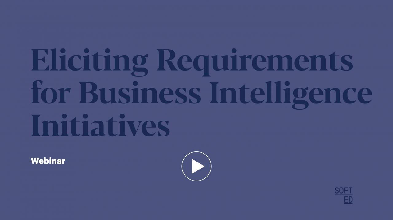 Eliciting Requirements for Business Intelligence Initiatives