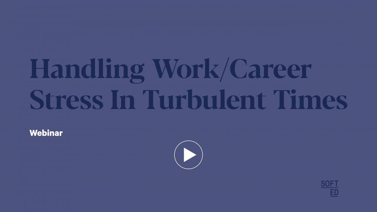 Handling Work and Career Stress in Turbulent Times